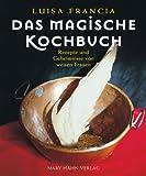 Das magische Kochbuch: Rezepte zum Verzaubern und andere Geheimnisse von weisen Frauen