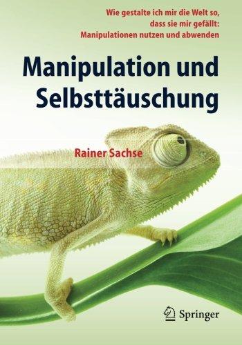 Manipulation und Selbsttäuschung: Wie gestalte ich mir die Welt so, dass sie mir gefällt: Manipulationen nutzen und abwenden (German Edition) (Positive Manipulation compare prices)