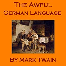 The Awful German Language (       UNABRIDGED) by Mark Twain Narrated by Cathy Dobson