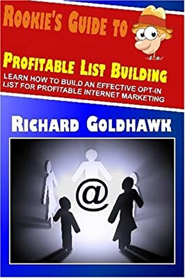 Rookie's Guide to Profitable List Building: Learn How to Build an Effective Opt-In List for Profitable Internet Marketing