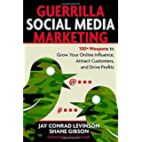 Guerrilla Social Media Marketing: 100+ Weapons to Grow Your Online Influence, Attract Customers, and Drive Profitsby Jay Levinson