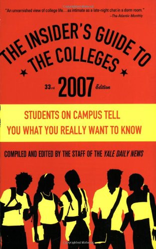 The Insider's Guide to the Colleges, 2007: Students on Campus Tell You What You Really Want to Know, 33nd Edition (Insid