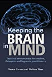 Keeping the Brain in Mind: Practical Neuroscience for Coaches, Therapists, and Hypnosis Practitioners