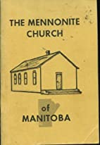 The Mennonite Church of Manitoba by A. P.…
