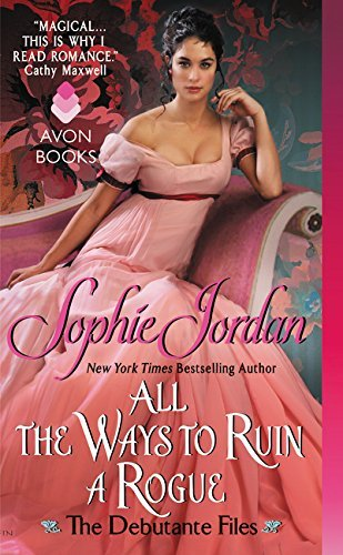 Sophie Jordan - All the Ways to Ruin a Rogue: The Debutante Files