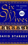 Six Wives: The Queens of Henry VIII (069401043X) by Starkey, David