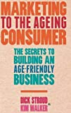 img - for Marketing to the Ageing Consumer: The Secrets to Building an Age-Friendly Business by D. Stroud (2013-01-12) book / textbook / text book