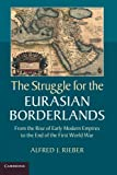img - for The Struggle for the Eurasian Borderlands: From the Rise of Early Modern Empires to the End of the First World War book / textbook / text book