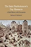 img - for The St. Bartholomew's Day Massacre: A Brief History with Documents (Bedford Cultural Editions Series) by Barbara B. Diefendorf (2008-09-02) book / textbook / text book