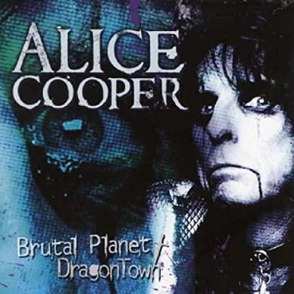 BUY > ALICE COOPER : 2CD reissue Brutal Planet / DragonTown