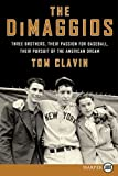 Tom Clavin The DiMaggios: Three Brothers, Their Passion for Baseball, Their Pursuit of the American Dream