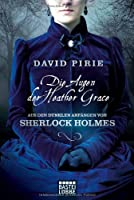 Die Augen der Heather Grace: Aus den dunklen Anfängen von Sherlock Holmes, Bd 1. Kriminalroman