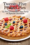 Twenty-Five Perfect Pies - 25 Pies Perfect for Any Party or Special Occasion