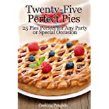 Twenty-Five Perfect Pies - 25 Pies Perfect for Any Party or Special Occasion ~ Cooking Penguin