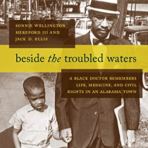 Beside the Troubled Waters: A Black Doctor Remembers Life, Medicine, and Civil Rights in an Alabama Town | [Sonnie Wellington Hereford III, Jack D. Ellis]