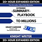 Extended Summary: Playbook to Millions by Grant Cardone: A Guide to 10X Your Business and Sales Life (Expanded Edition) Hörbuch von  Knight Writer Gesprochen von:  Knight Writer, Richard Banks