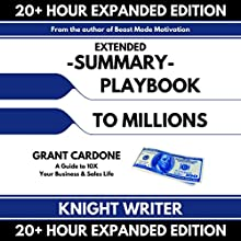 Extended Summary: Playbook to Millions by Grant Cardone: A Guide to 10X Your Business and Sales Life (Expanded Edition) Audiobook by  Knight Writer Narrated by Richard Banks,  Knight Writer