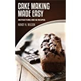 Cake Making Made Easy - Instructions and 60 Cakesby Nancy N Wilson