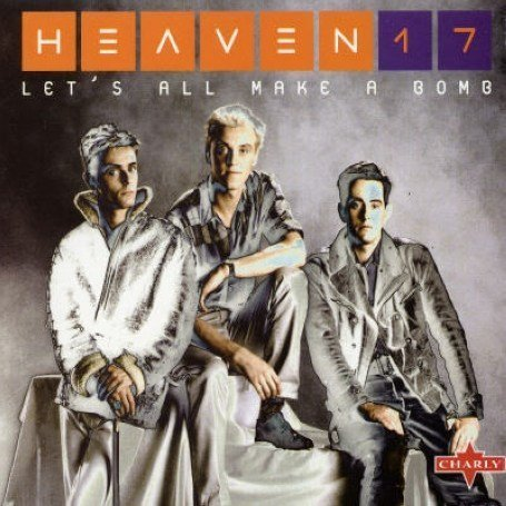 Heaven 17 - Let S All Make a Bomb - Zortam Music