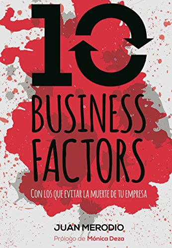 10 Business Factors: ...con los que evitar la muerte de tu empresa