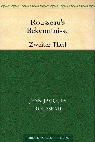 Jean Jacques Rousseau - Rousseau's Bekenntnisse: Zweiter Theil (German Edition)