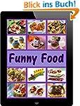 Funny Food: 100 kreative Rezept-Ideen...