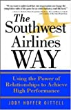 The Southwest Airlines way:using the power of relationships to achieve high performance