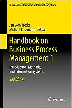 Handbook On Business Process Management 1: Introduction, Methods, And Information Systems (International Handbooks On Information Systems)