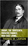 Friday, the Thirteenth  Frenzied Finance  High cost living: A novel and two financial essays