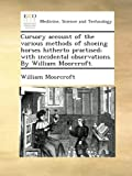 img - for Cursory account of the various methods of shoeing horses hitherto practised; with incidental observations. By William Moorcroft. book / textbook / text book