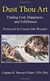 img - for Dust Thou Art: Finding God, Happiness, and Fulfillment book / textbook / text book