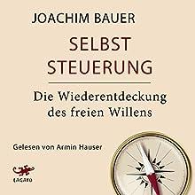 Selbststeuerung: Die Wiederentdeckung des freien Willens (       ungekürzt) von Joachim Bauer Gesprochen von: Armin Hauser