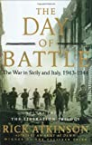 The Day of Battle: The War in Sicily and Italy, 1943-1944 (Volume Two of The Liberation Trilogy) (0805062890) by Atkinson, Rick