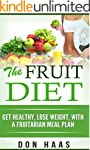The Fruit Diet: Get Healthy, Lose Wei...