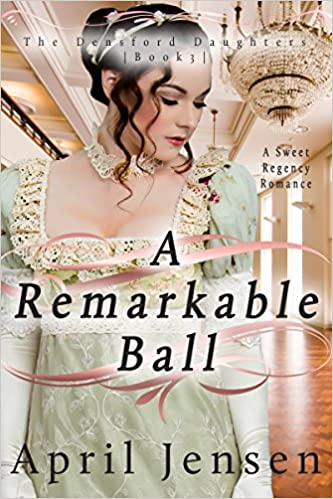 A Remarkable Ball: A Sweet Regency Romance (The Densford Daughters Book 3)