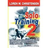 Solo Training 2: The Martial Artist's Guide to Building the Core for Stronger, Faster and More Effective Grappling, Kicking and Punching (No. 2) ~ Loren W. Christensen