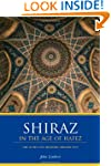 Shiraz in the Age of Hafez: The Glory...