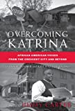 img - for Overcoming Katrina: African American Voices from the Crescent City and Beyond (Palgrave Studies in Oral History) book / textbook / text book