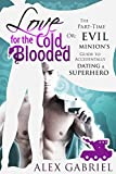 Love for the Cold-Blooded: Or: The Part-Time Evil Minion's Guide to Accidentally Dating a Superhero. (English Edition)