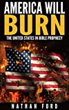 America Will Burn: The United States in Bible Prophecy