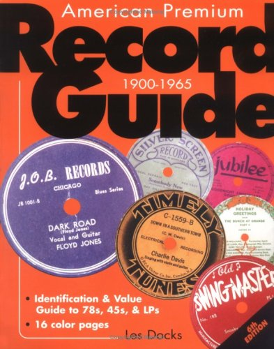 American Premium Record Guide, 1900-1965: Identification & Value Guide to 78s, 45s, & LPs