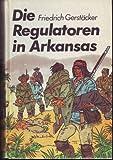 Die Regulatoren in Arkansas - Aus dem Waldleben Amerikas - Spannend erzählt Band 69
