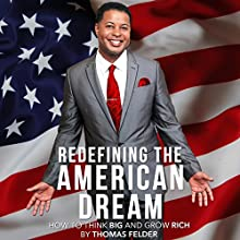 Redefining the American Dream: How to Think Big and Grow Rich (       UNABRIDGED) by Thomas Felder Narrated by L. David Harris