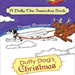 Duffy Dog's Christmas: A Duffy the Superdog Book | Danny Grummett