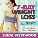 7-Day Weight Loss: Total Body Transformation - Drop a Dress Size Fast with 7 Days of Recipes, Exercises & Healthy Habits! Audiobook by Linda Westwood Narrated by Monica Kornblum