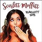 Scarlett Says Audiobook by Scarlett Moffatt Narrated by Scarlett Moffatt
