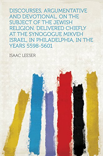 Discourses, Argumentative and Devotional, on the Subject of the Jewish Religion. Delivered Chiefly at the Synogogue Mikveh Israel, in Philadelphia, in the Years 5598-5601