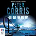 Follow the Money: A Cliff Hardy Mystery, Book 36 (       UNABRIDGED) by Peter Corris Narrated by Dino Marnika