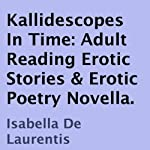 Kallidescopes In Time: Adult Reading Erotic Stories & Erotic Poetry Novella | Isabella De Laurentis