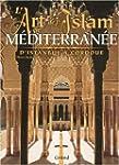 L'art de l'Islam en M�diterran�e : D'...